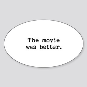 The Movie Was Better. Sticker (Oval)