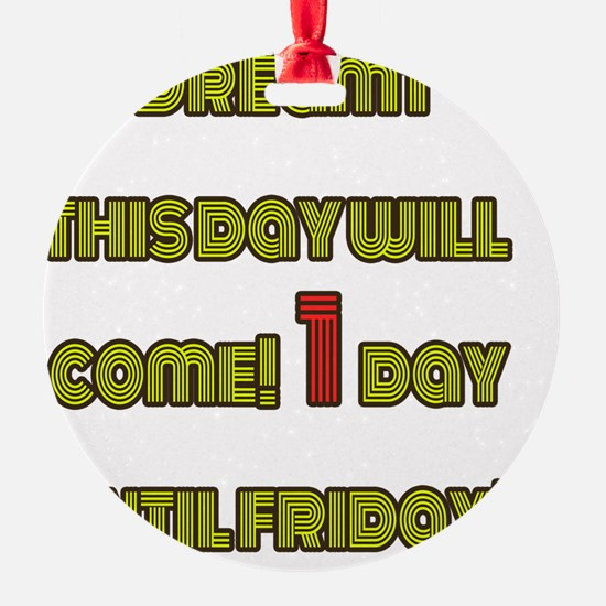 I dreamt this day will come! 1 day  Ornament