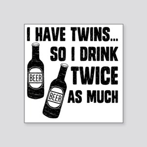 """DRINK TWICE AS MUCH Square Sticker 3"""" x 3"""""""