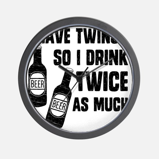 DRINK TWICE AS MUCH Wall Clock