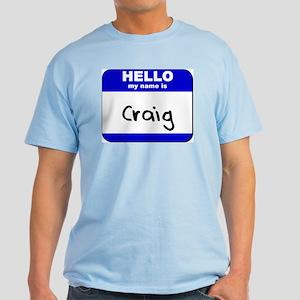 hello my name is craig Light T-Shirt