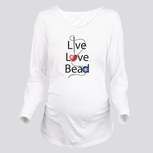 live_love_bead_ Long Sleeve Maternity T-Shirt