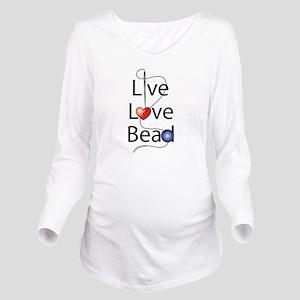 live_love_bead_ Long Sleeve Maternity T-Shirt