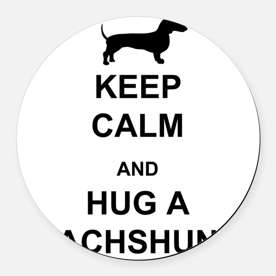 Dachshund - Keep Calm and Hug a Dachshund Round Ca