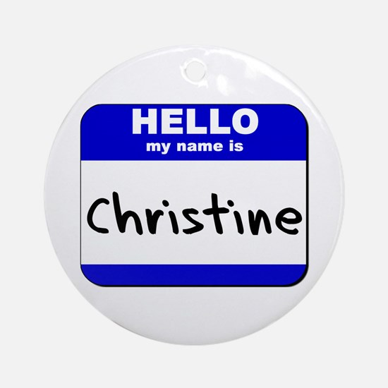 hello my name is christine  Ornament (Round)