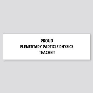 ELEMENTARY PARTICLE PHYSICS t Bumper Sticker