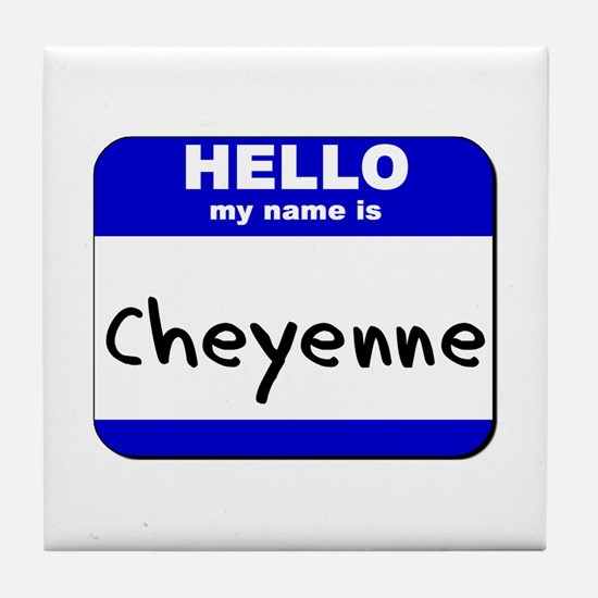 hello my name is cheyenne  Tile Coaster