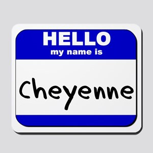 hello my name is cheyenne  Mousepad