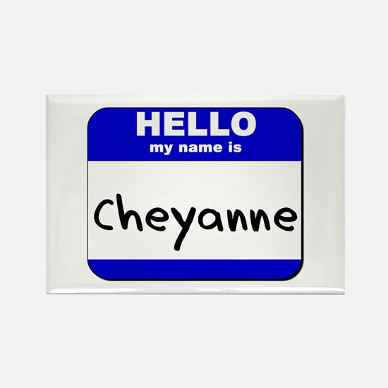 hello my name is cheyanne Rectangle Magnet
