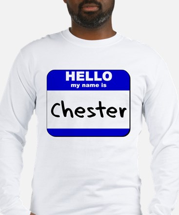 hello my name is chester Long Sleeve T-Shirt