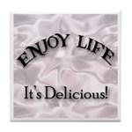 Enjoy Life It's Delicious Tile Coaster
