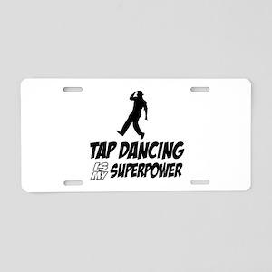 tapdance is my superpower Aluminum License Plate