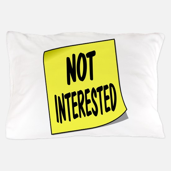 NOT INTERESTED Pillow Case