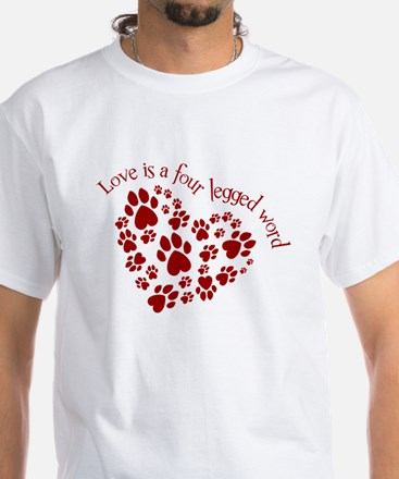 Love Is A 4 Legged Word White T-Shirt