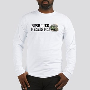 Bush Lied, Dinosaurs Died Long Sleeve T-Shirt