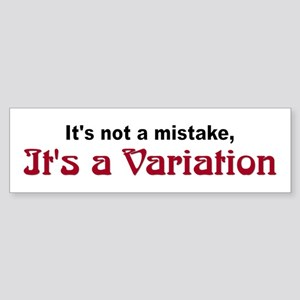 """It's a Variation"" Bumper Sticker"