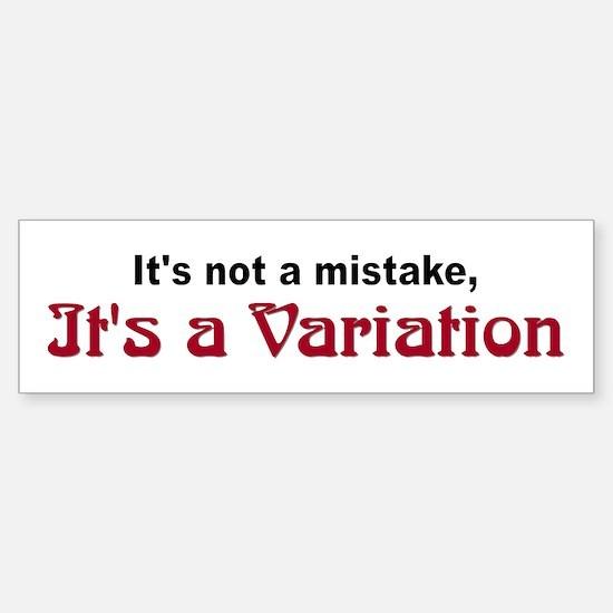 """It's a Variation"" Bumper Bumper Bumper Sticker"
