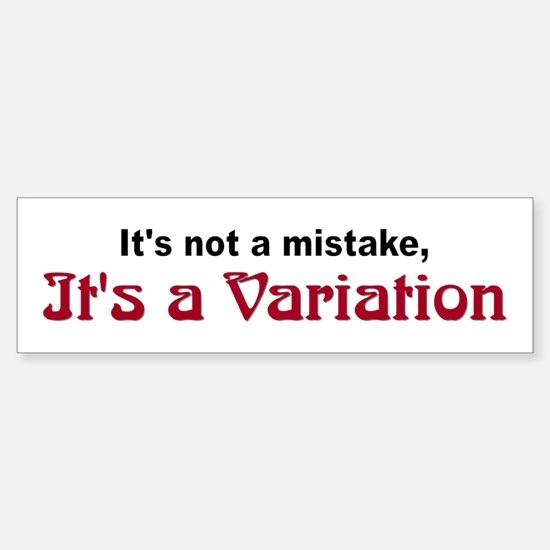 """It's a Variation"" Bumper Stickers"
