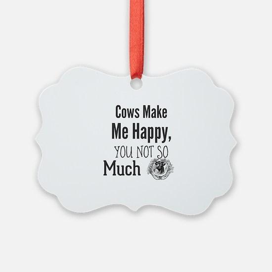 Cows Make Me Happy, You Not So Mu Ornament