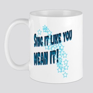 Sing it like you MEAN it Mug