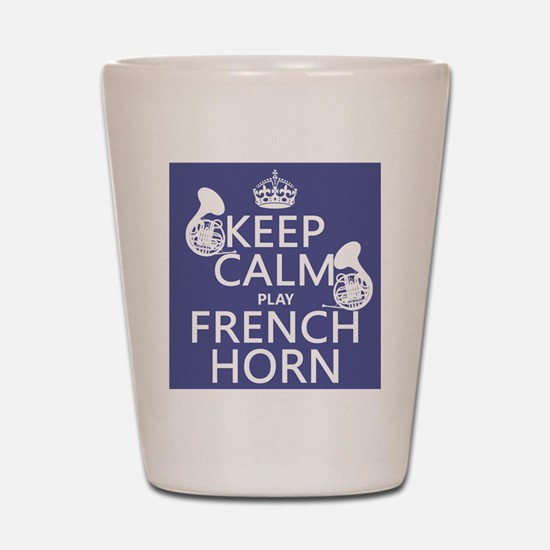 Keep Calm and Play French Horn Shot Glass