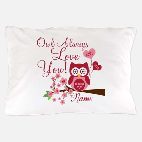 Owl Always Love You Pillow Case