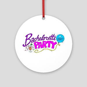 Bachelorette Party 2007 Ornament (Round)