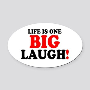 LIFE IS ONE BIG LAUGH! Oval Car Magnet