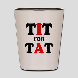 TIT FOR TAT Shot Glass