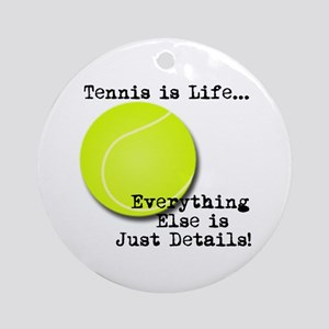 Tennis is Life... Ornament (Round)