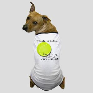 Tennis is Life... Dog T-Shirt