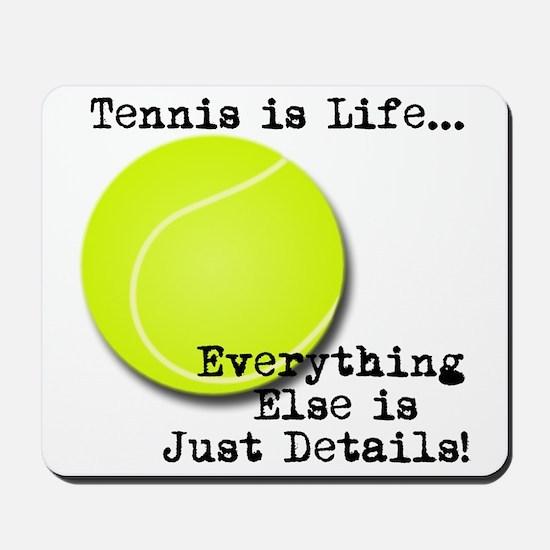 Tennis is Life... Mousepad