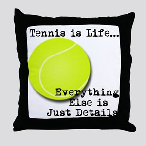 Tennis is Life... Throw Pillow