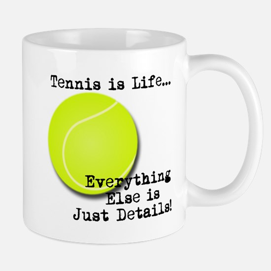 Tennis is Life... Mugs
