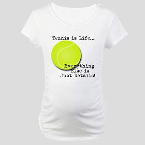 Tennis is Life... Maternity T-Shirt