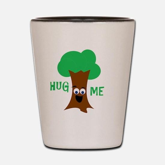 Hug Me (Treehugger) Shot Glass
