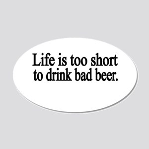 Life is too short to drink bad beer Wall Decal