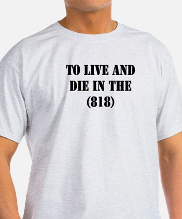 TO LIVE AND DIE IN THE (818) T-Shirt