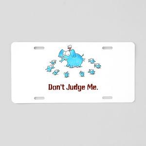 DON'T JUDGE ME Aluminum License Plate