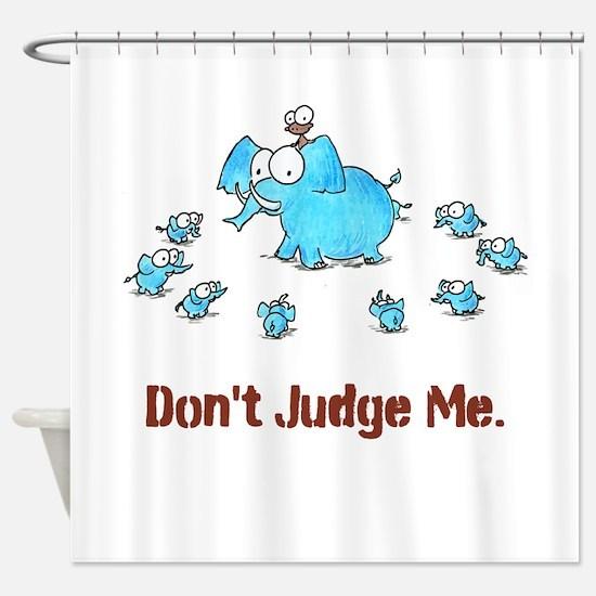 DON'T JUDGE ME Shower Curtain
