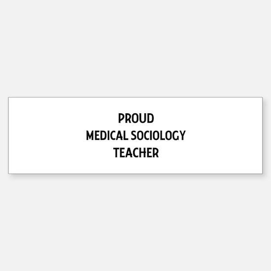 MEDICAL SOCIOLOGY teacher Bumper Bumper Stickers