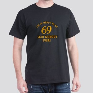 So happy to be 69 Dark T-Shirt