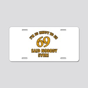 So happy to be 69 Aluminum License Plate