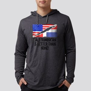 Half Dominican Is Better Than None Long Sleeve T-S
