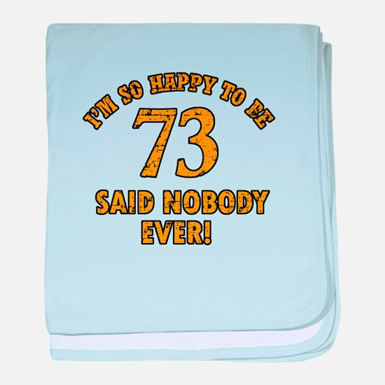 So happy to be 73 baby blanket