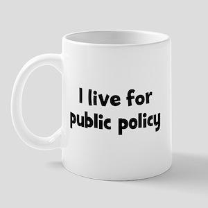 Live for public policy Mug