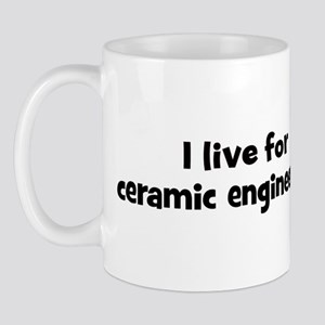 Live for ceramic engineering Mug