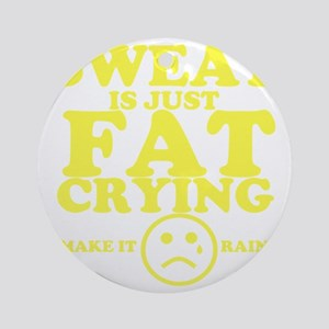 Sweat is just fat crying fitness wo Round Ornament