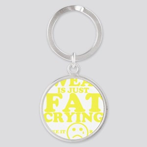 Sweat is just fat crying fitness wo Round Keychain