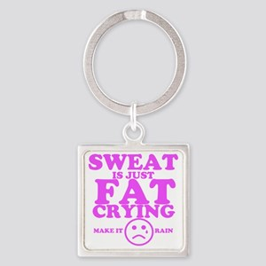 Sweat is just fat crying fitness w Square Keychain